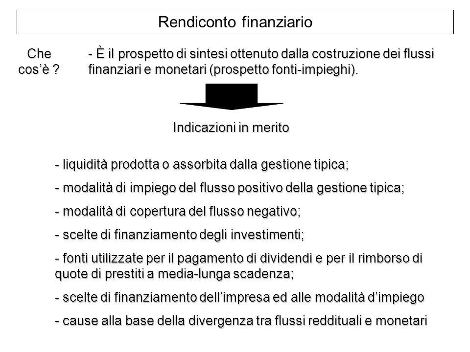 Rendiconto finanziario - È il prospetto di sintesi ottenuto dalla costruzione dei flussi finanziari e monetari (prospetto fonti-impieghi). Che cosè ?