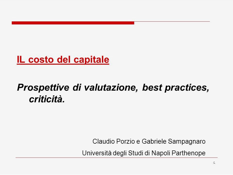 1 IL costo del capitale Prospettive di valutazione, best practices, criticità. Claudio Porzio e Gabriele Sampagnaro Università degli Studi di Napoli P
