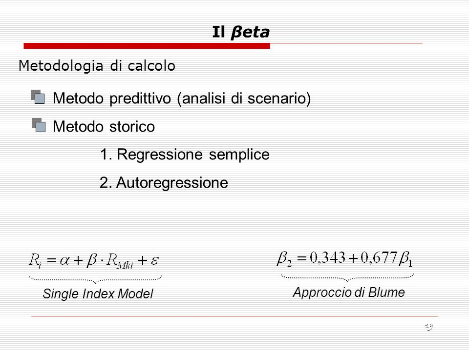 19 Metodologia di calcolo Il βeta Metodo predittivo (analisi di scenario) Metodo storico 1. Regressione semplice 2. Autoregressione Single Index Model