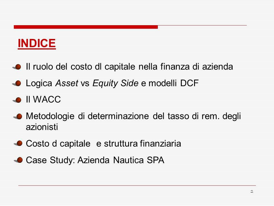 2 INDICE Il ruolo del costo dl capitale nella finanza di azienda Logica Asset vs Equity Side e modelli DCF Il WACC Metodologie di determinazione del t