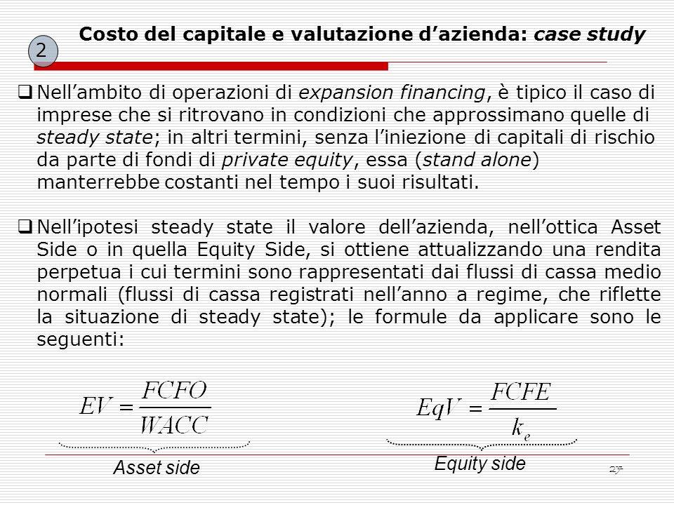 27 Nellambito di operazioni di expansion financing, è tipico il caso di imprese che si ritrovano in condizioni che approssimano quelle di steady state