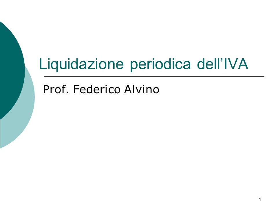 Liquidazione periodica dellIVA Prof. Federico Alvino 1