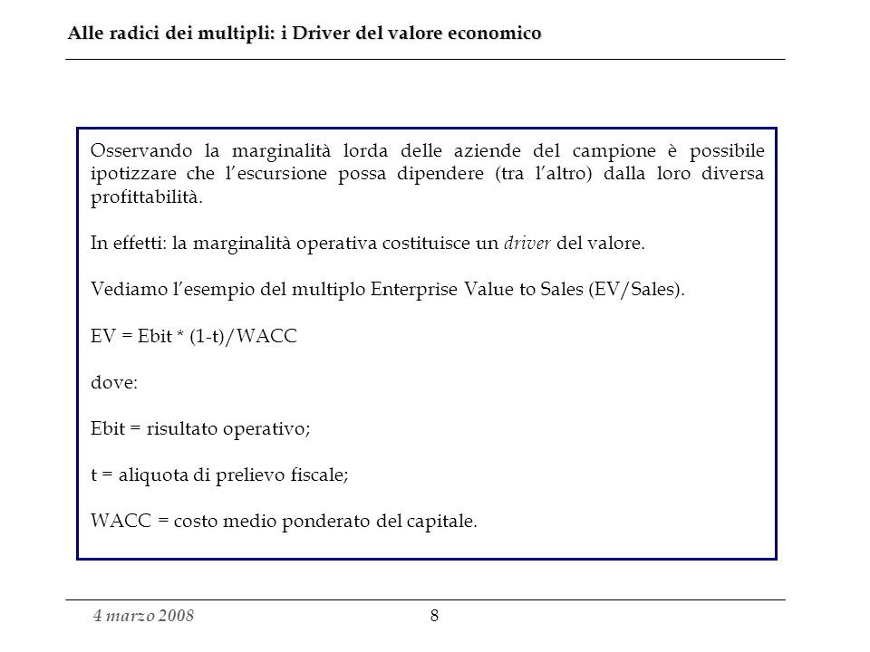 4 marzo 2008 7 Una prima valutazione sulla base dei moltiplicatori medi EV/Ebitda Equity Value = (Multiplo * Ebitda) – Indebitamento netto = (12,7 * 4