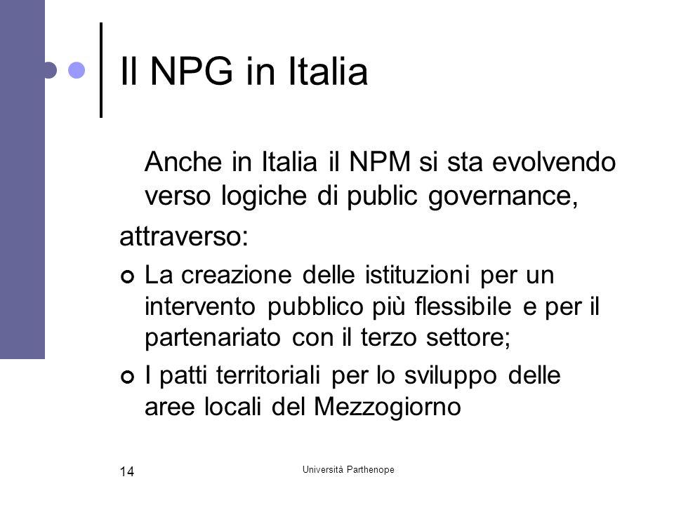 Università Parthenope 14 Il NPG in Italia Anche in Italia il NPM si sta evolvendo verso logiche di public governance, attraverso: La creazione delle i