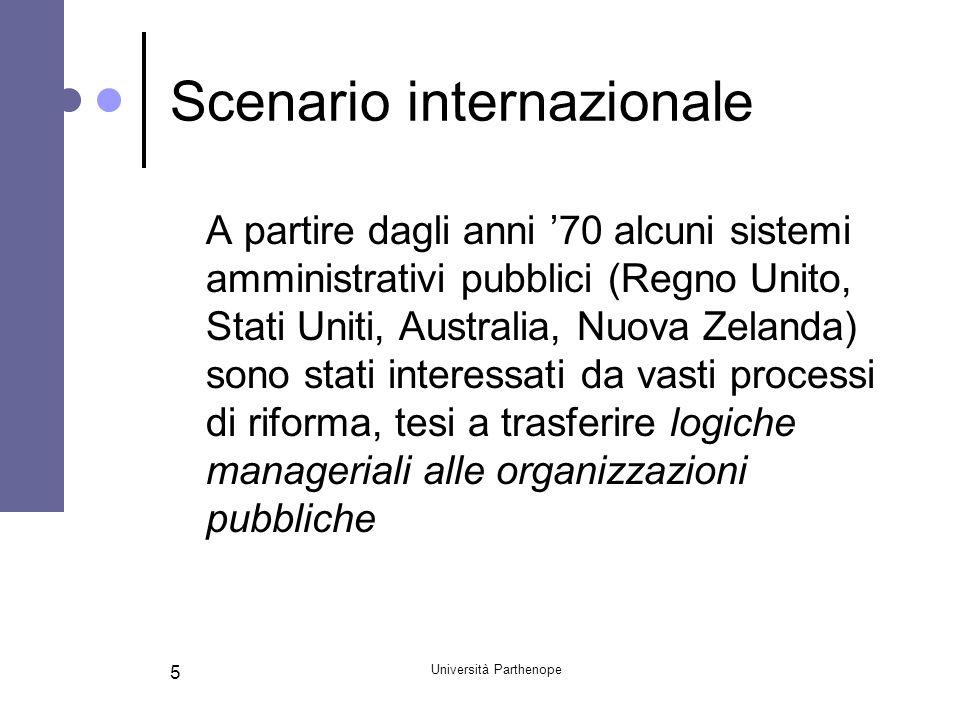 Università Parthenope 6 Scenario italiano In Italia ladozione delle logiche di NPM al settore pubblico: presenta un ritardo di 10 anni rispetto agli altri paesi si fonda sullemanazione di provvedimenti normativi (processi di modernizzazione gestiti per legge)