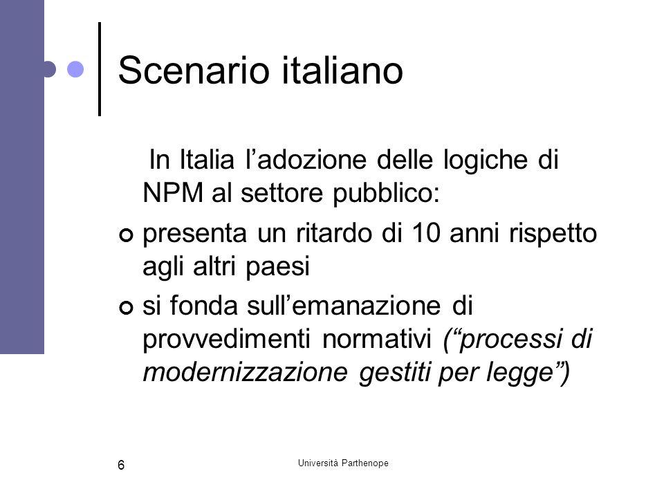 Università Parthenope 6 Scenario italiano In Italia ladozione delle logiche di NPM al settore pubblico: presenta un ritardo di 10 anni rispetto agli a