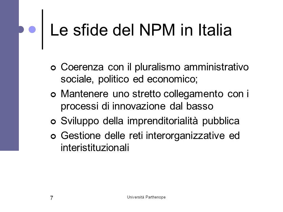 Università Parthenope 7 Le sfide del NPM in Italia Coerenza con il pluralismo amministrativo sociale, politico ed economico; Mantenere uno stretto col