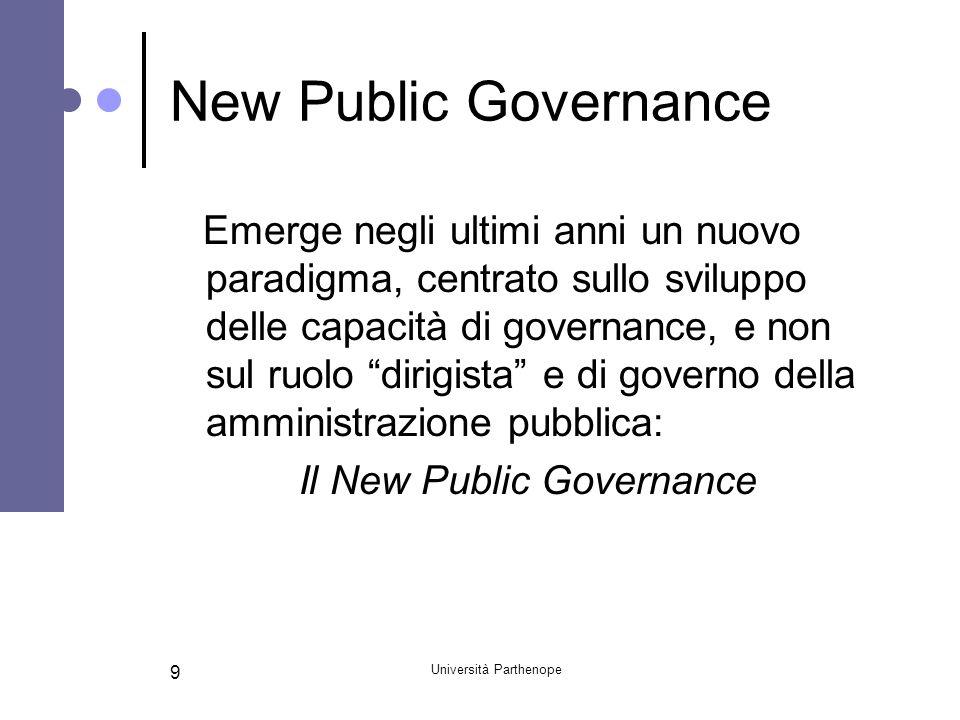 Università Parthenope 10 Le principali caratteristiche della public governance Centralità delle interazioni con gli attori del contesto politico e sociale Governo e coordinamento di network e reti Orientamento allesterno