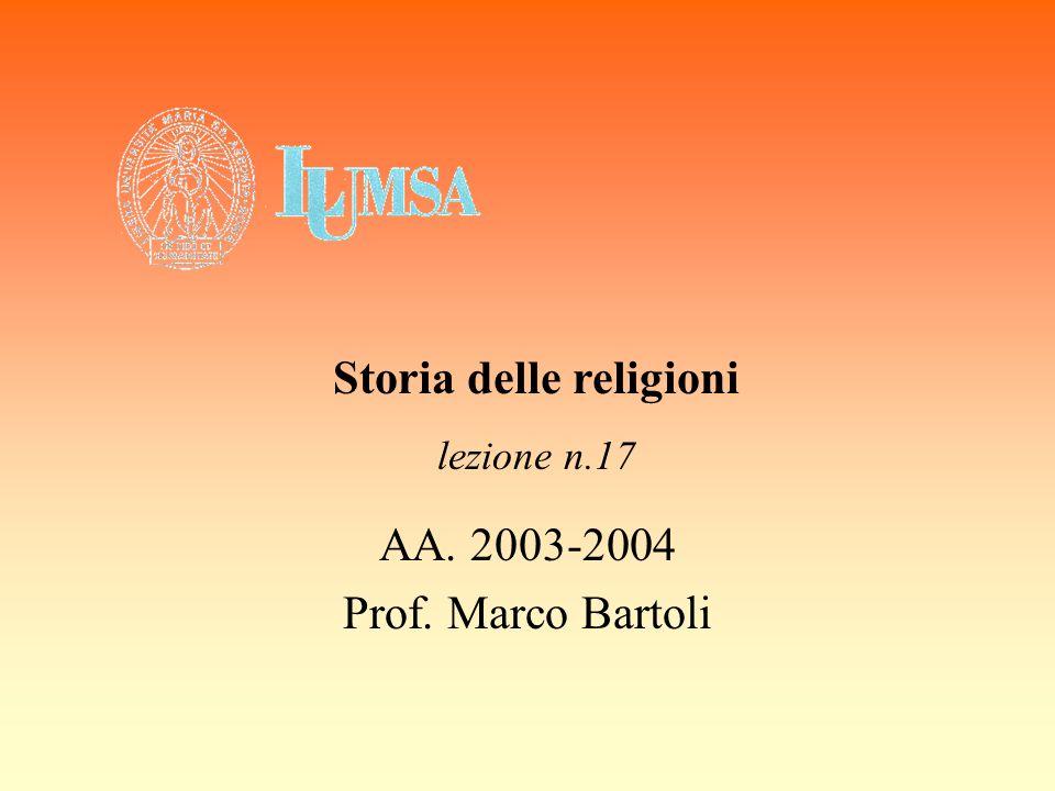 AA. 2003-2004 Prof. Marco Bartoli Storia delle religioni lezione n.17