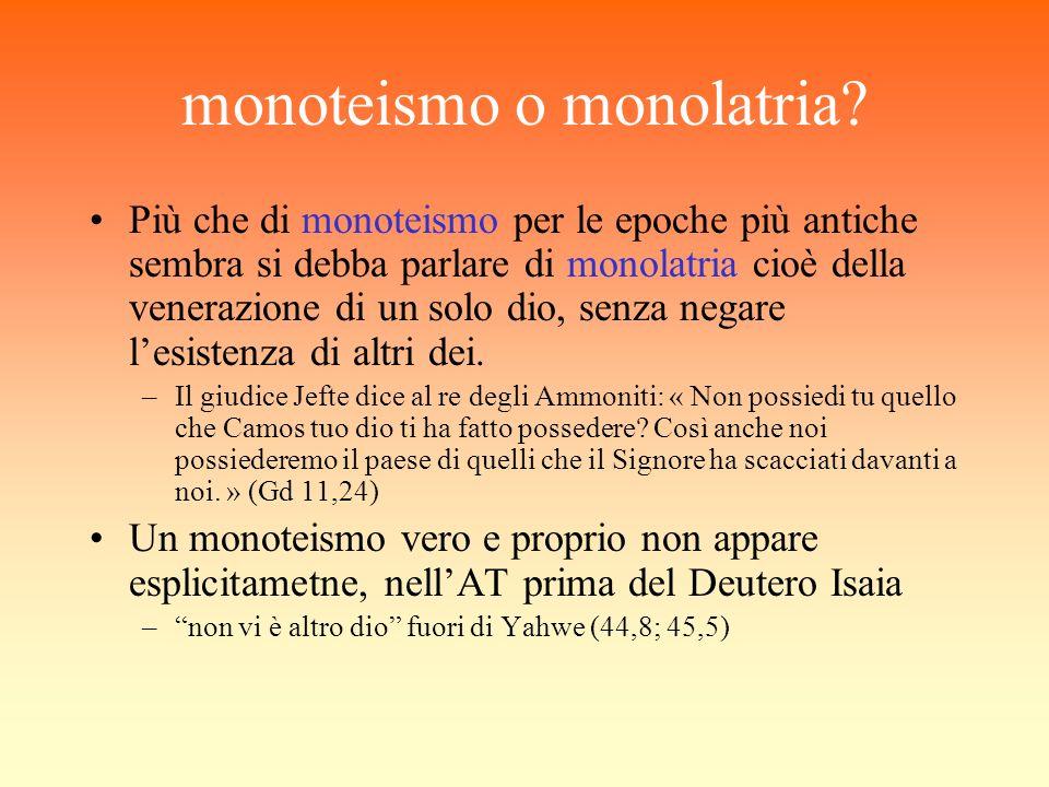 monoteismo o monolatria? Più che di monoteismo per le epoche più antiche sembra si debba parlare di monolatria cioè della venerazione di un solo dio,