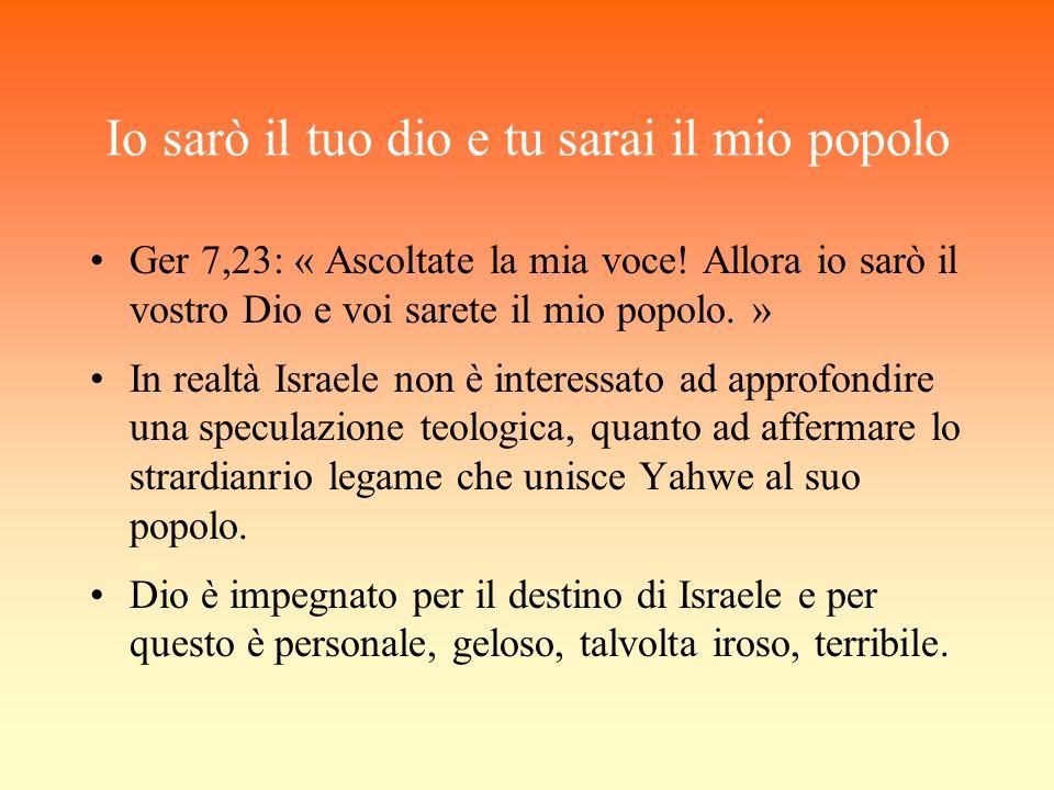 Io sarò il tuo dio e tu sarai il mio popolo Ger 7,23: « Ascoltate la mia voce! Allora io sarò il vostro Dio e voi sarete il mio popolo. » In realtà Is