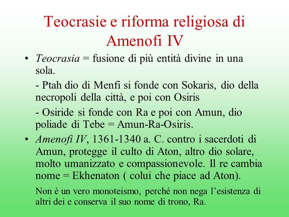 Teocrasie e riforma religiosa di Amenofi IV Teocrasia = fusione di più entità divine in una sola.