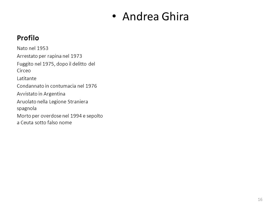 Profilo Andrea Ghira Nato nel 1953 Arrestato per rapina nel 1973 Fuggito nel 1975, dopo il delitto del Circeo Latitante Condannato in contumacia nel 1