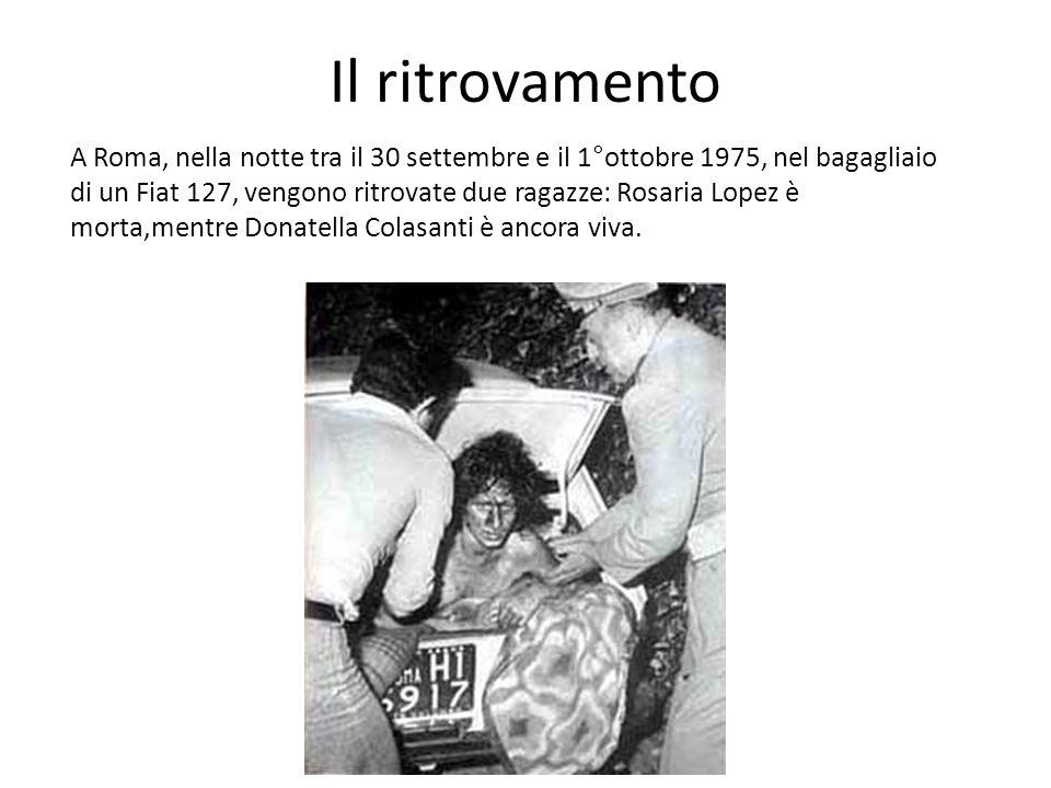 Il ritrovamento A Roma, nella notte tra il 30 settembre e il 1°ottobre 1975, nel bagagliaio di un Fiat 127, vengono ritrovate due ragazze: Rosaria Lop