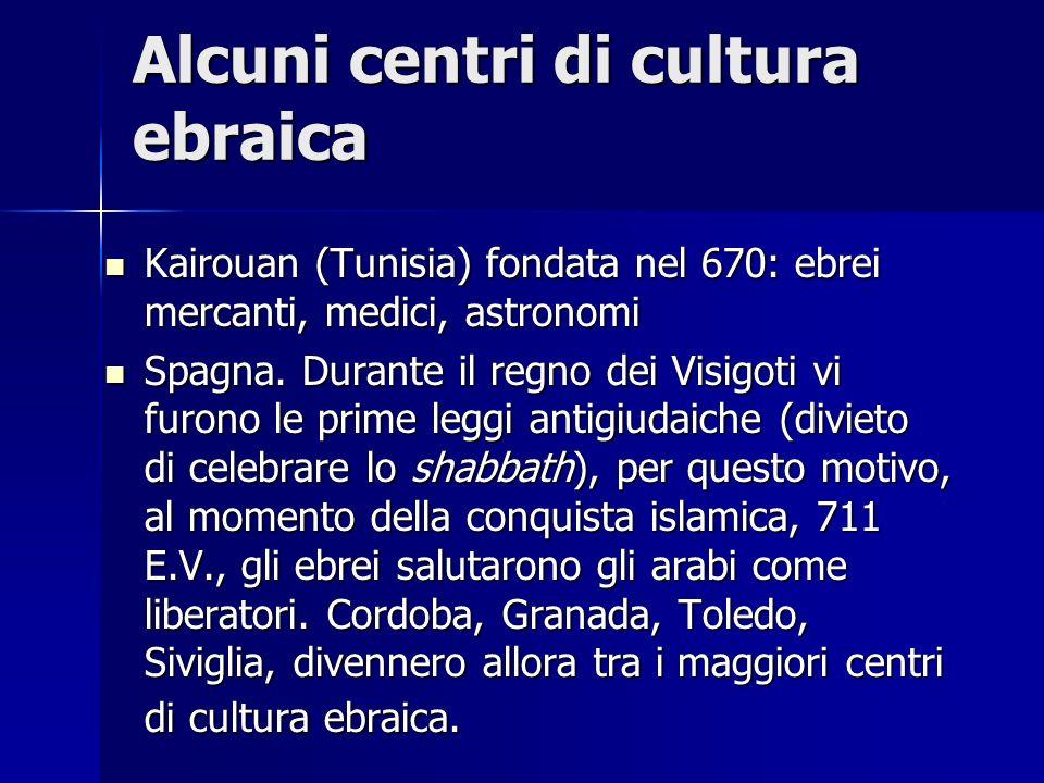 Alcuni centri di cultura ebraica Kairouan (Tunisia) fondata nel 670: ebrei mercanti, medici, astronomi Kairouan (Tunisia) fondata nel 670: ebrei merca