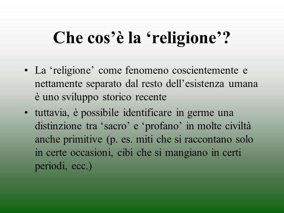 Che cosè la religione? La religione come fenomeno coscientemente e nettamente separato dal resto dellesistenza umana è uno sviluppo storico recente tu