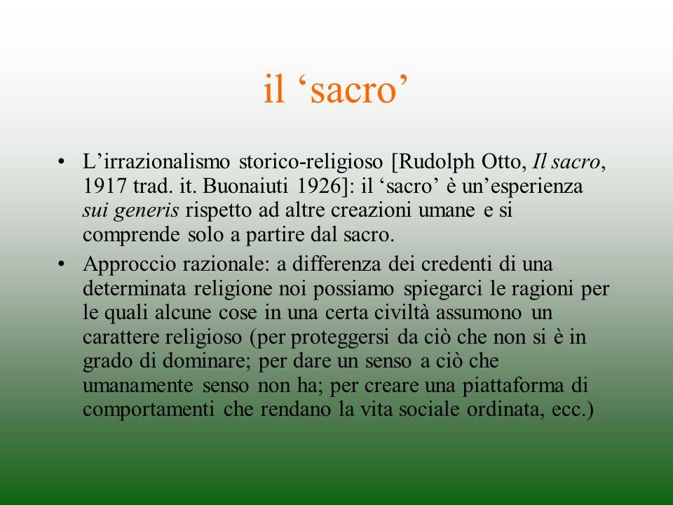 il sacro Lirrazionalismo storico-religioso [Rudolph Otto, Il sacro, 1917 trad. it. Buonaiuti 1926]: il sacro è unesperienza sui generis rispetto ad al