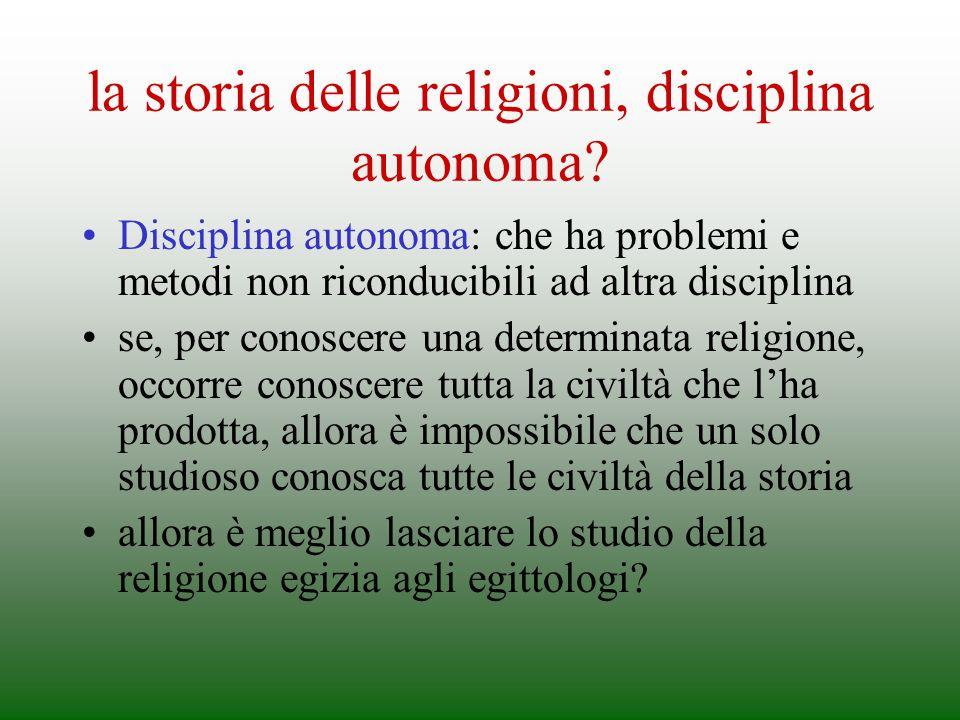 la storia delle religioni, disciplina autonoma? Disciplina autonoma: che ha problemi e metodi non riconducibili ad altra disciplina se, per conoscere