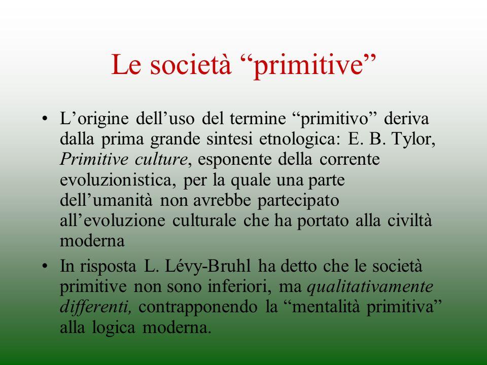 Le società primitive Lorigine delluso del termine primitivo deriva dalla prima grande sintesi etnologica: E. B. Tylor, Primitive culture, esponente de