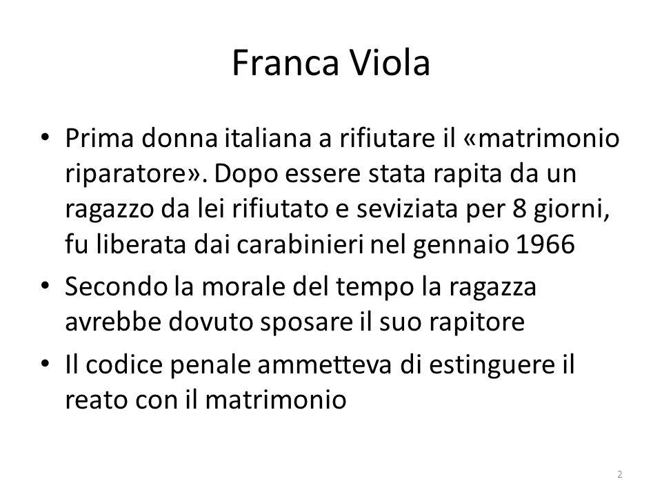 Franca Viola Prima donna italiana a rifiutare il «matrimonio riparatore». Dopo essere stata rapita da un ragazzo da lei rifiutato e seviziata per 8 gi