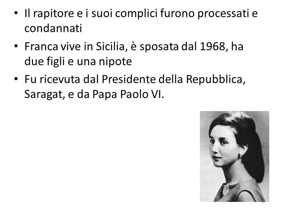 Il rapitore e i suoi complici furono processati e condannati Franca vive in Sicilia, è sposata dal 1968, ha due figli e una nipote Fu ricevuta dal Pre