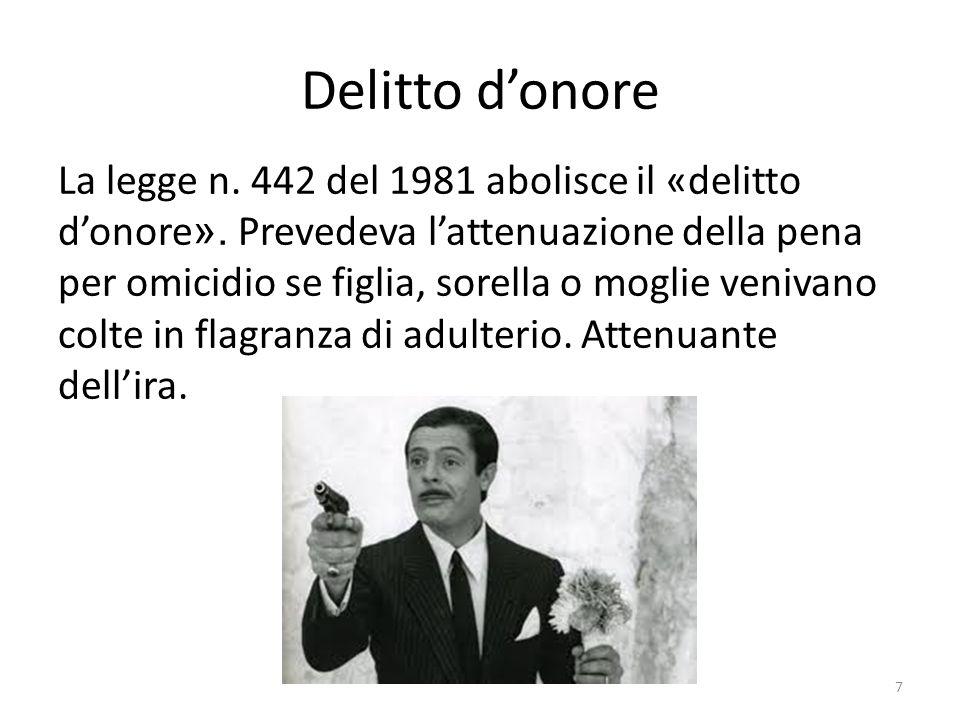 Delitto donore La legge n. 442 del 1981 abolisce il «delitto donore ». Prevedeva lattenuazione della pena per omicidio se figlia, sorella o moglie ven