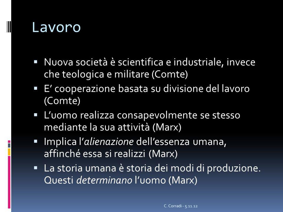 Lavoro Nuova società è scientifica e industriale, invece che teologica e militare (Comte) E cooperazione basata su divisione del lavoro (Comte) Luomo
