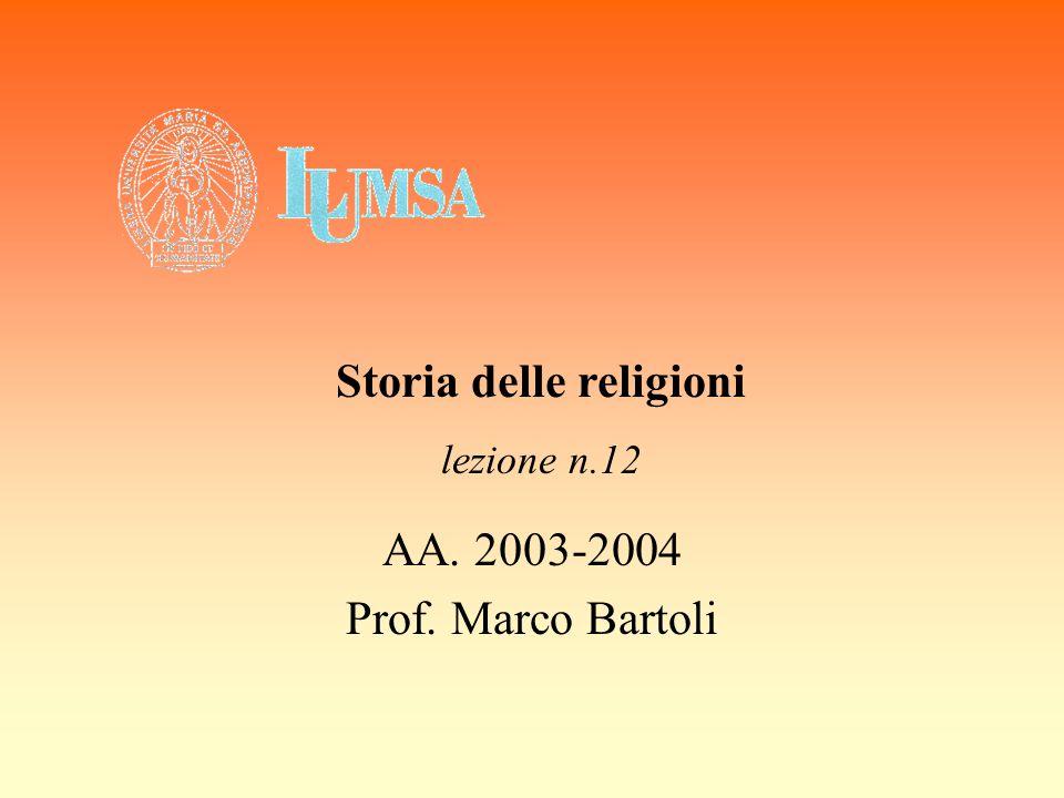 AA. 2003-2004 Prof. Marco Bartoli Storia delle religioni lezione n.12