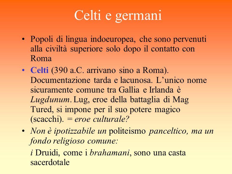 Celti e germani Popoli di lingua indoeuropea, che sono pervenuti alla civiltà superiore solo dopo il contatto con Roma Celti (390 a.C.
