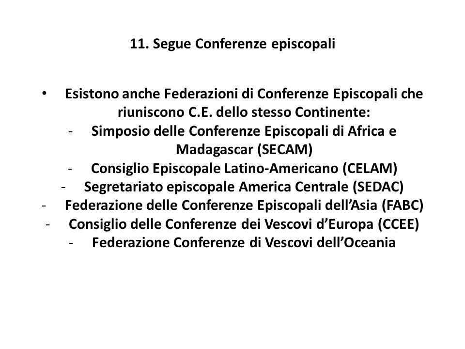 11. Segue Conferenze episcopali Esistono anche Federazioni di Conferenze Episcopali che riuniscono C.E. dello stesso Continente: -Simposio delle Confe