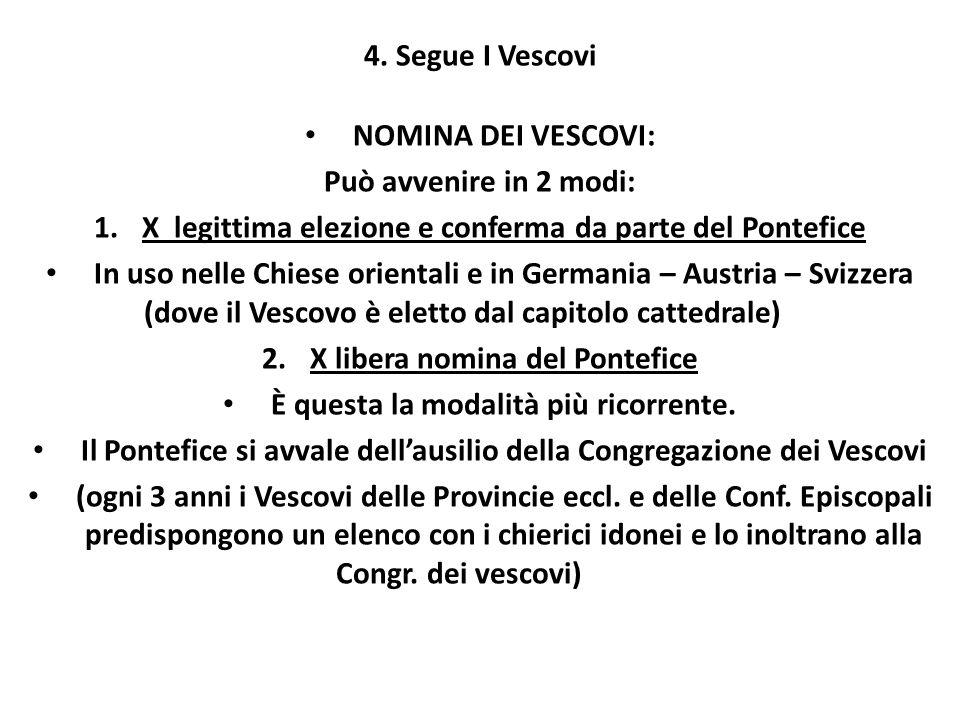 4. Segue I Vescovi NOMINA DEI VESCOVI: Può avvenire in 2 modi: 1.X legittima elezione e conferma da parte del Pontefice In uso nelle Chiese orientali