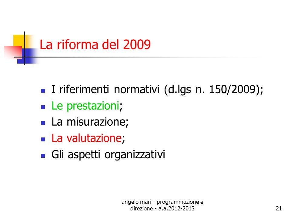 angelo mari - programmazione e direzione - a.a.2012-201321 La riforma del 2009 I riferimenti normativi (d.lgs n. 150/2009); Le prestazioni; La misuraz
