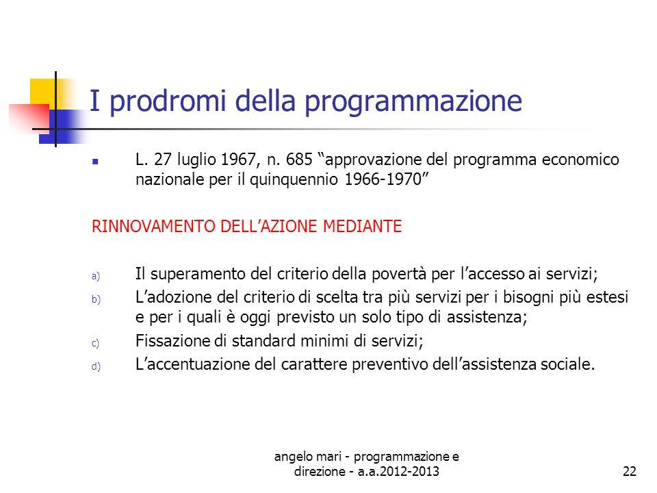 angelo mari - programmazione e direzione - a.a.2012-201322 I prodromi della programmazione L. 27 luglio 1967, n. 685 approvazione del programma econom