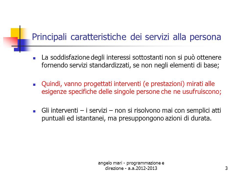 angelo mari - programmazione e direzione - a.a.2012-20133 Principali caratteristiche dei servizi alla persona La soddisfazione degli interessi sottost