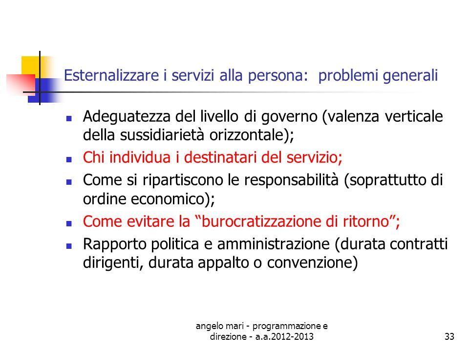 angelo mari - programmazione e direzione - a.a.2012-201333 Esternalizzare i servizi alla persona: problemi generali Adeguatezza del livello di governo