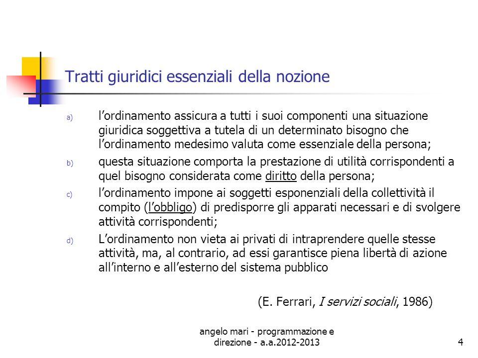 angelo mari - programmazione e direzione - a.a.2012-20134 Tratti giuridici essenziali della nozione a) lordinamento assicura a tutti i suoi componenti