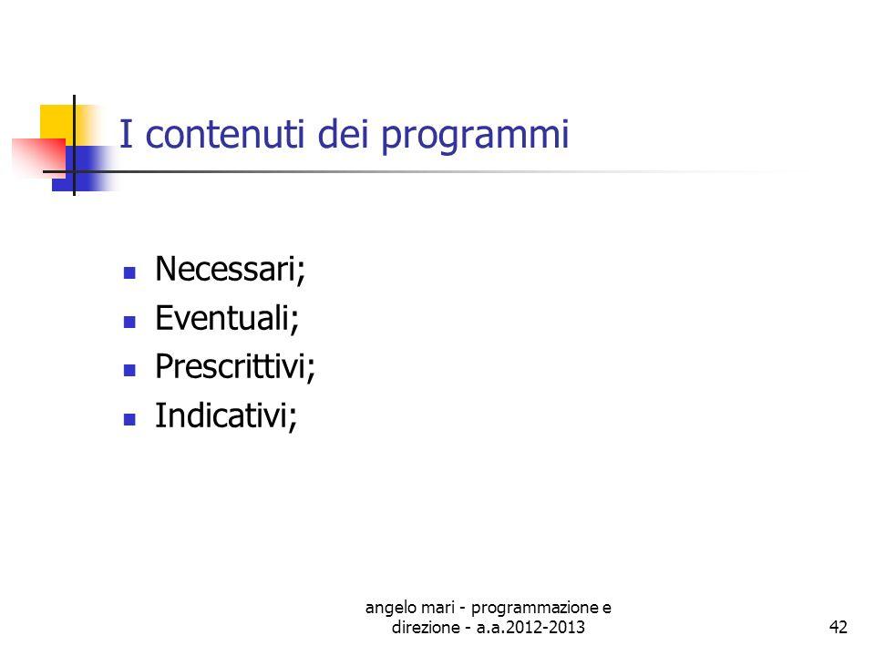 angelo mari - programmazione e direzione - a.a.2012-201342 I contenuti dei programmi Necessari; Eventuali; Prescrittivi; Indicativi;