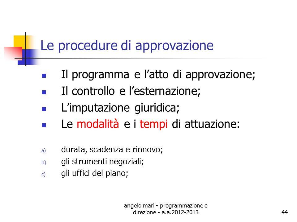 angelo mari - programmazione e direzione - a.a.2012-201344 Le procedure di approvazione Il programma e latto di approvazione; Il controllo e lesternaz