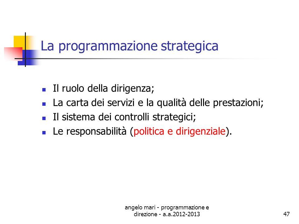 angelo mari - programmazione e direzione - a.a.2012-201347 La programmazione strategica Il ruolo della dirigenza; La carta dei servizi e la qualità de