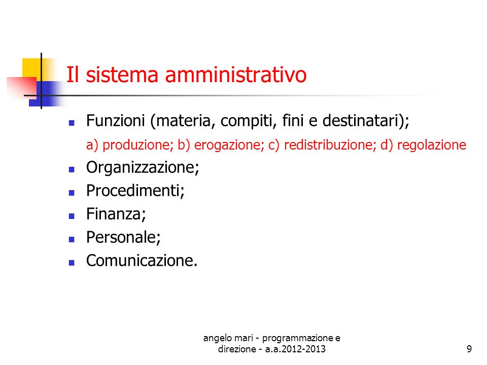 angelo mari - programmazione e direzione - a.a.2012-20139 Il sistema amministrativo Funzioni (materia, compiti, fini e destinatari); a) produzione; b)