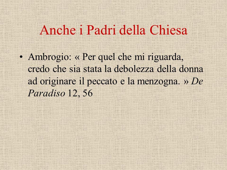 Anche i Padri della Chiesa Ambrogio: « Per quel che mi riguarda, credo che sia stata la debolezza della donna ad originare il peccato e la menzogna.