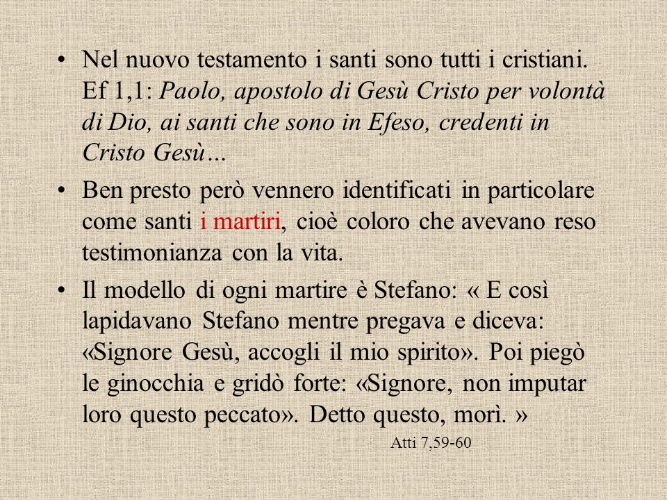 Nel nuovo testamento i santi sono tutti i cristiani.