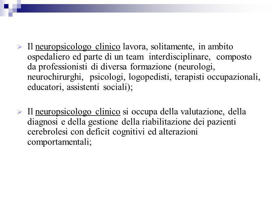 Il neuropsicologo clinico lavora, solitamente, in ambito ospedaliero ed parte di un team interdisciplinare, composto da professionisti di diversa form