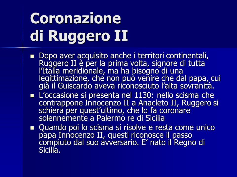 Coronazione di Ruggero II Dopo aver acquisito anche i territori continentali, Ruggero II è per la prima volta, signore di tutta lItalia meridionale, m