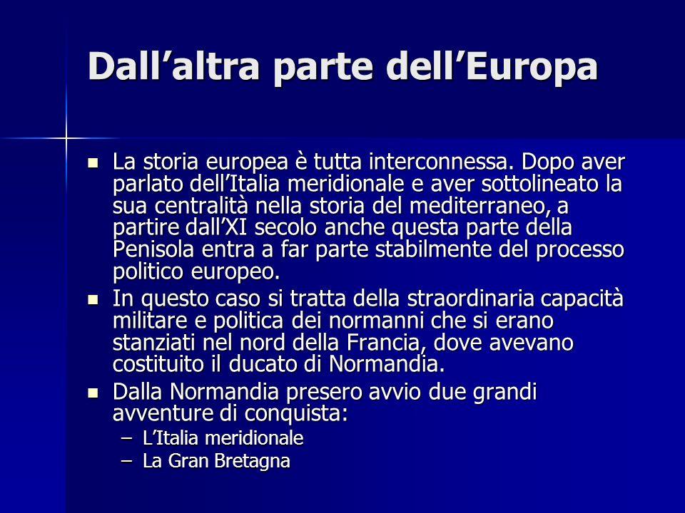 Dallaltra parte dellEuropa La storia europea è tutta interconnessa. Dopo aver parlato dellItalia meridionale e aver sottolineato la sua centralità nel