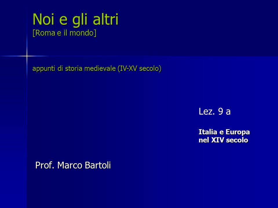 Italia e Europa nel XIV secolo Lez. 9 a Italia e Europa nel XIV secolo Noi e gli altri [Roma e il mondo] appunti di storia medievale (IV-XV secolo) Pr