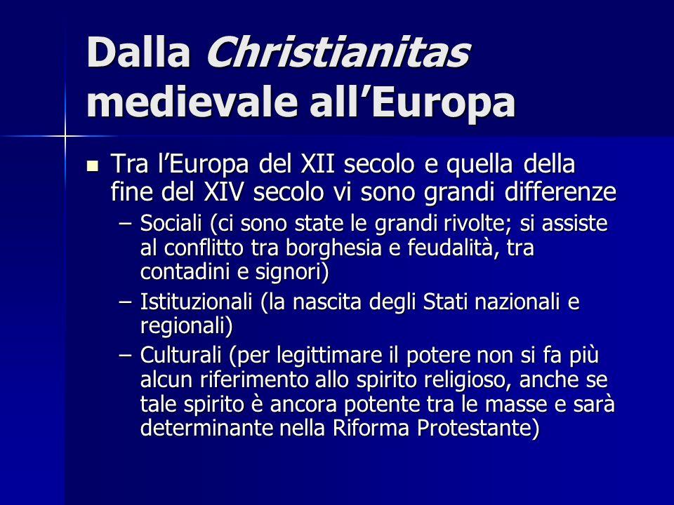 Dalla Christianitas medievale allEuropa Tra lEuropa del XII secolo e quella della fine del XIV secolo vi sono grandi differenze Tra lEuropa del XII se