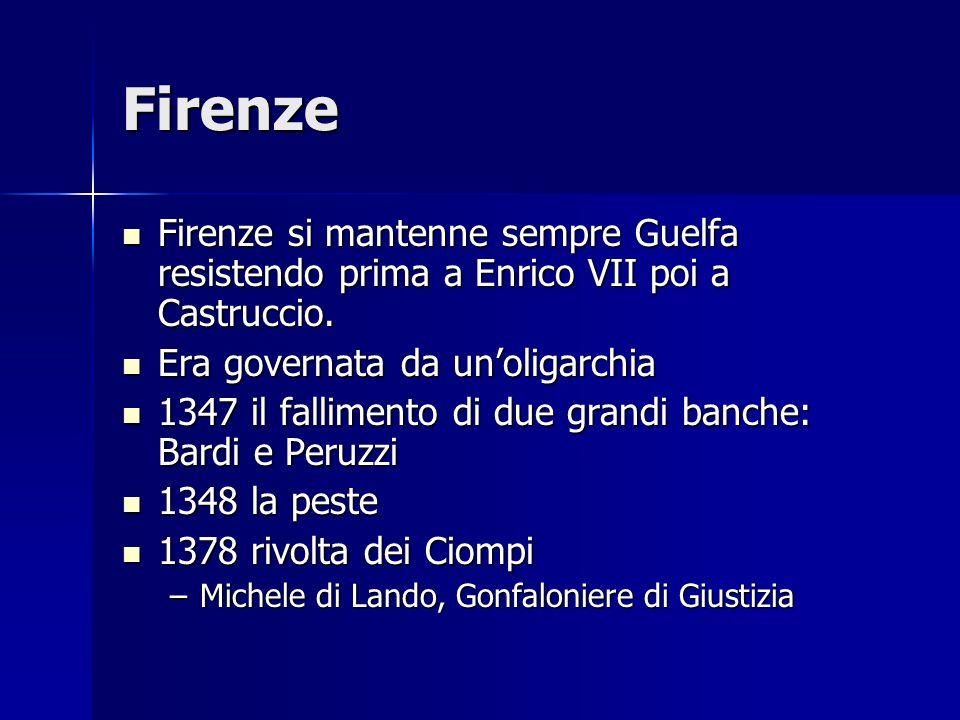 Firenze Firenze si mantenne sempre Guelfa resistendo prima a Enrico VII poi a Castruccio. Firenze si mantenne sempre Guelfa resistendo prima a Enrico