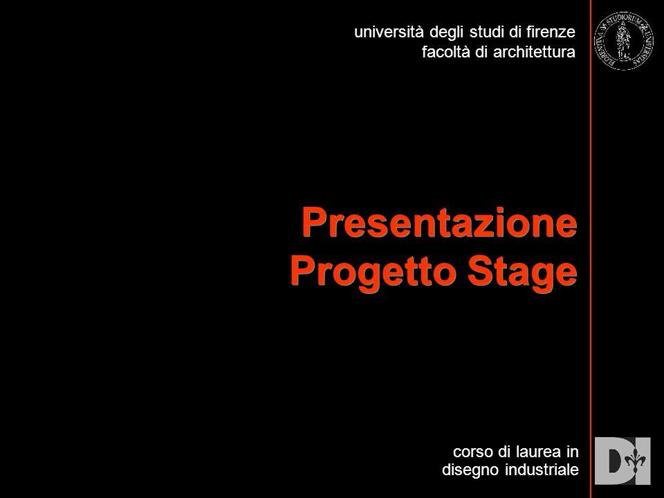 Presentazione Progetto Stage corso di laurea in disegno industriale università degli studi di firenze facoltà di architettura