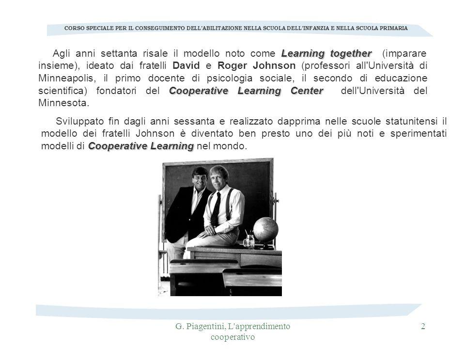 G. Piagentini, L'apprendimento cooperativo 2 Learning together Cooperative Learning Center Agli anni settanta risale il modello noto come Learning tog